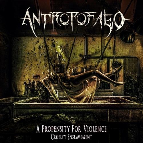 Antropofago - A Propensity For Violence… Cruelty Enslavement (2021)