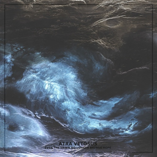 Atra Vetosus - Even the Dawn No Longer Brings Hope (2021)