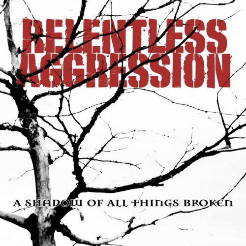 Relentless Aggression - A Shadow of All Things Broken (2021)