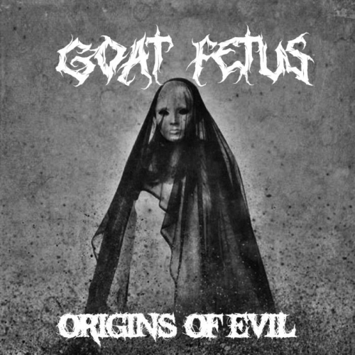 Goat Fetus - Origins of Evil (2020)