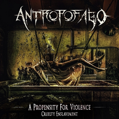 Antropofago - A Propensity for Violence... Cruelty Enslavement (2021)