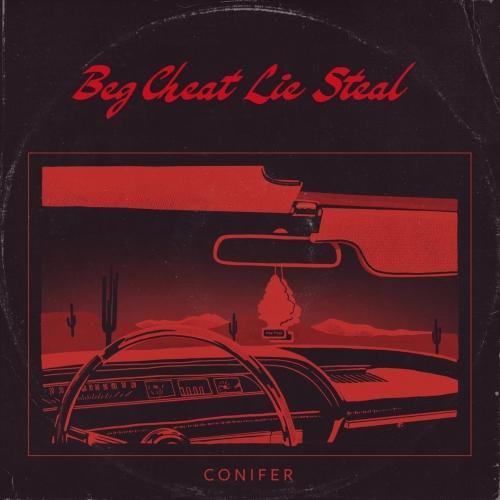 Conifer - Beg Cheat Lie Steal (2021)
