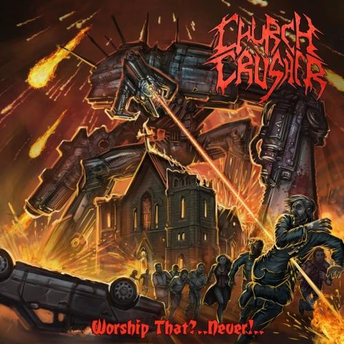 Church Crusher - Worship That?..Never!.. (2021)