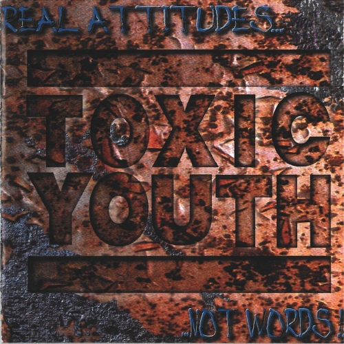 Toxic Youth - Real Attitudes.. Not Words  (1996/2021)