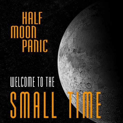 Half Moon Panic - Welcome to the Small Time (2021)