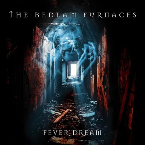 The Bedlam Furnaces - Fever Dream (2021)