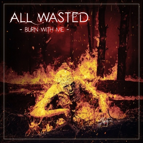All Wasted - Burn With Me (2021)