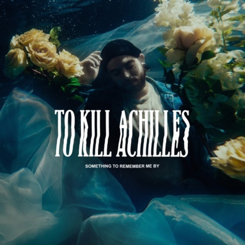 To Kill Achilles - Something to Remember Me By (2021)