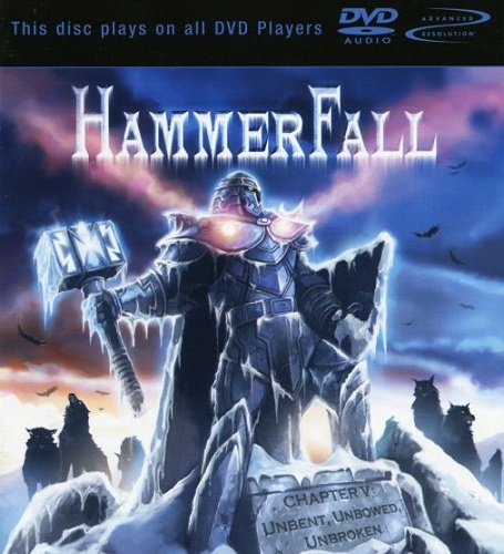 HammerFall - Chapter V: Unbent, Unbowed, Unbroken [DVD-Audio] (2005)