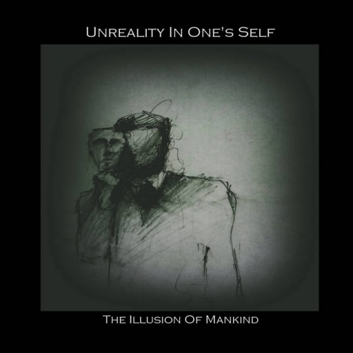 Unreality In One's Self - The Illusion Of Mankind (2021)