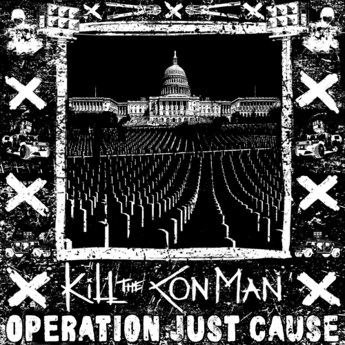Kill the Con Man - Operation Just Cause (2021)