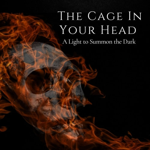 The Cage in Your Head - A Light to Summon the Dark (2021)