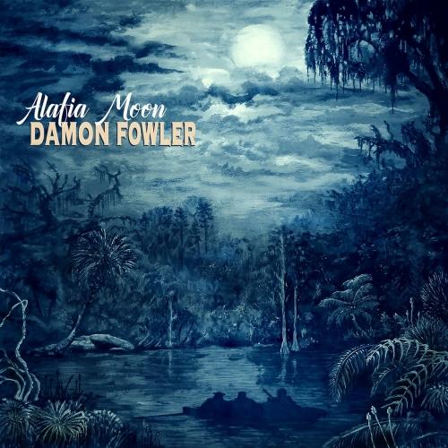 Damon Fowler - Alafia Moon (2021)
