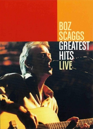 Boz Scaggs - Greatest Hits Live (2004)