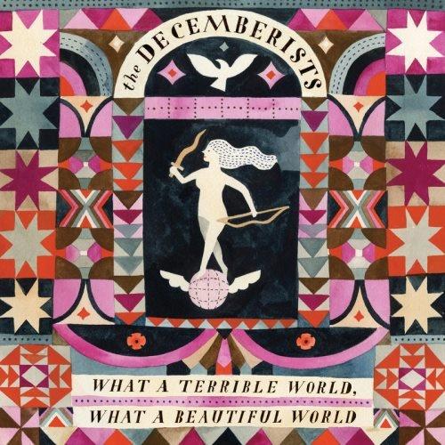 The Decemberists - Whаt А Теrriblе Wоrld, Whаt А Веаutiful Wоrld (2015)
