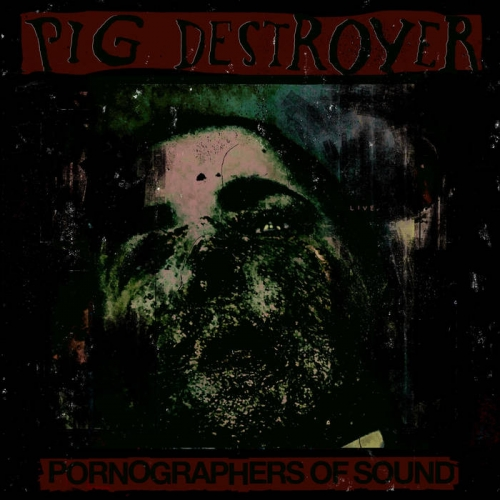 Pig Destroyer - Pornographers of Sound: Live in NYC (2021)