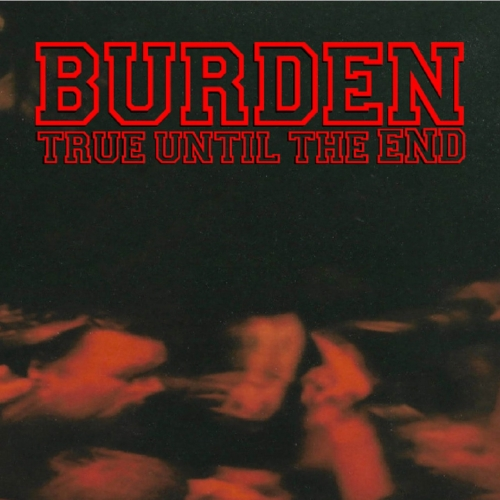 Burden - True Until the End: The Discography (1997-2004) (2021)