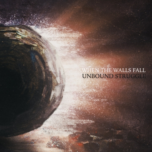 When The Walls Fall - Unbound Struggle (2021)