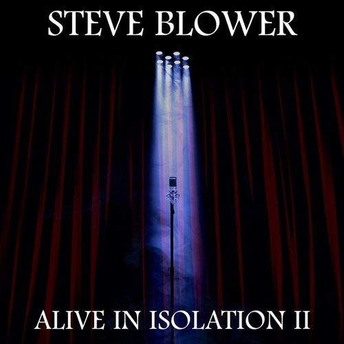 Steve Blower - Alive in Isolation II (2021 Sessions) (2021)
