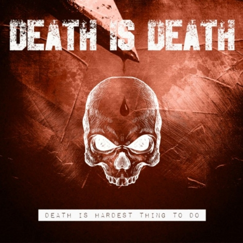 Death Is Death - Death Is Hardest Thing to Do (2021)