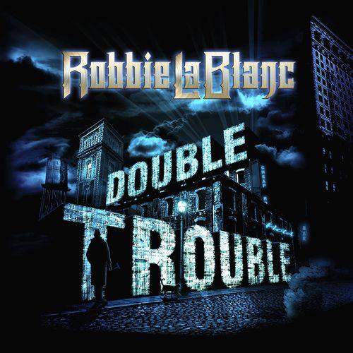 Robbie LaBlanc - Double Trouble (2021)