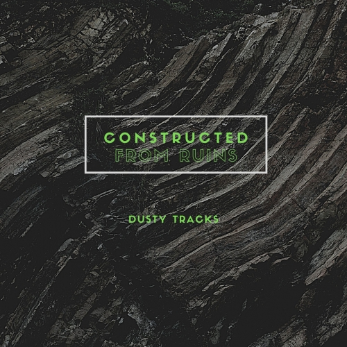 Constructed From Ruins - Dusty Tracks (2021)