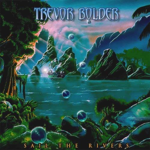 Trevor Bolder - Sаil Тhе Rivеrs (2020)