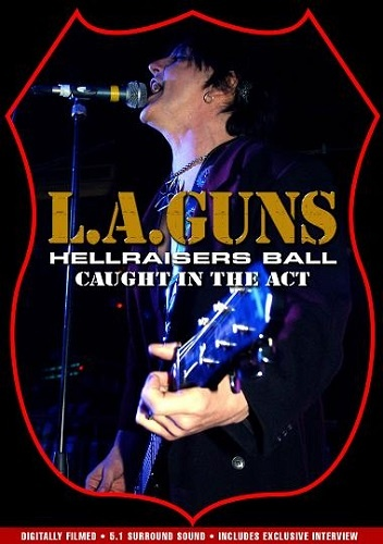 L.A. Guns - Hellraisers Ball - Caught In The Act (2004)