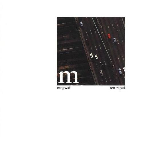 Mogwai - Ten Rapid (Collected Recordings 1996-1997) (1997)