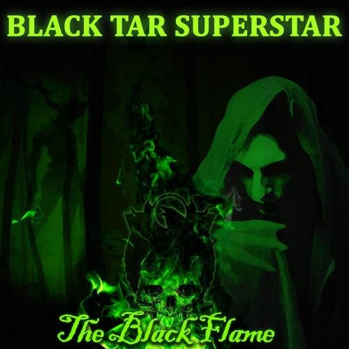 Black Tar Superstar - The Black Flame (2021)