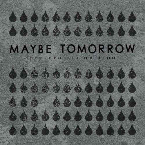Maybe Tomorrow - Procrastination (2021)