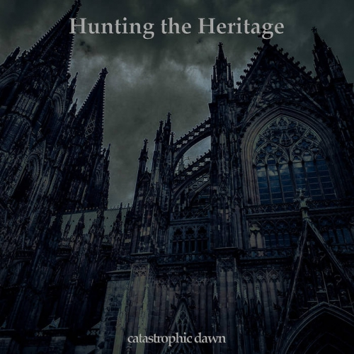 Hunting the Heritage - Catastrophic Dawn (2021)