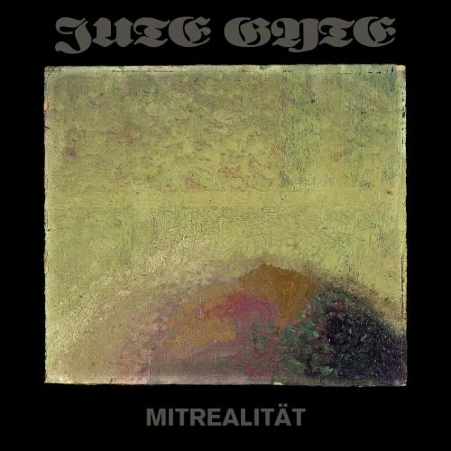 Jute Gyte - Mitrealität (2021)