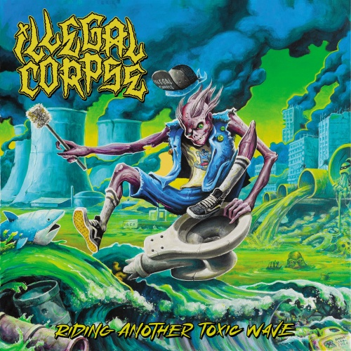 Illegal Corpse - Riding Another Toxic Wave (2021)