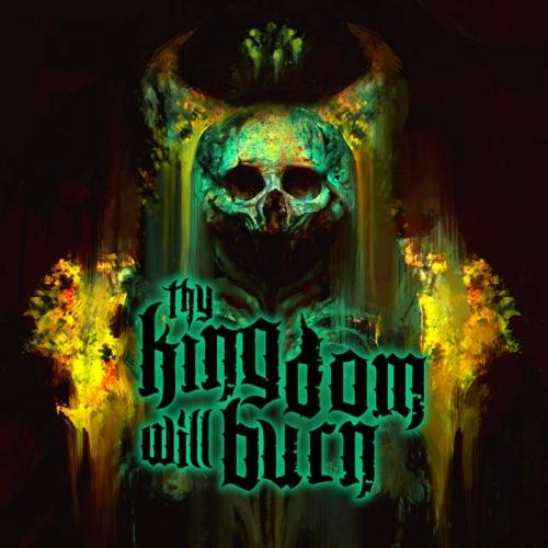 Thy Kingdom Will Burn - Thy Kingdom Will Burn (2021)