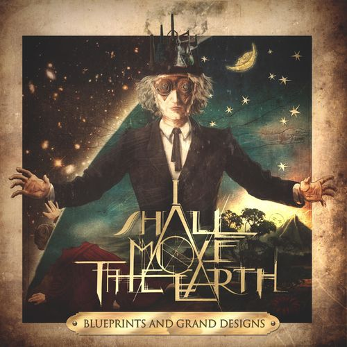 I Shall Move The Earth - Blueprints and Grand Designs (2021)