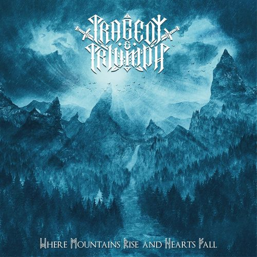 Tragedy & Triumph - Where Mountains Rise and Hearts Fall (2021)
