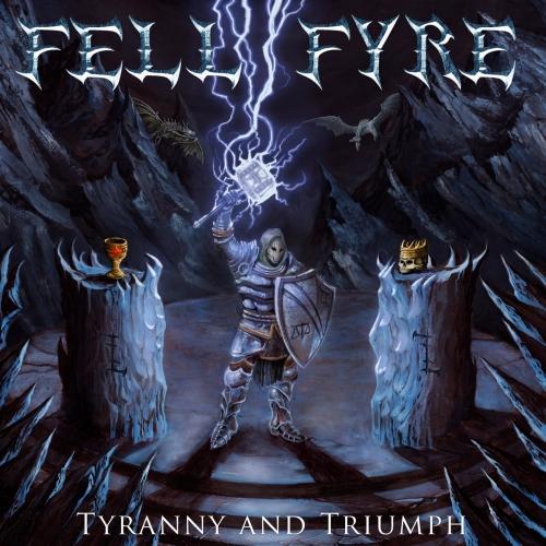 Fell Fyre - Tyranny and Triumph (2021)