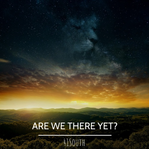 41 South - Are We There Yet? (2021)