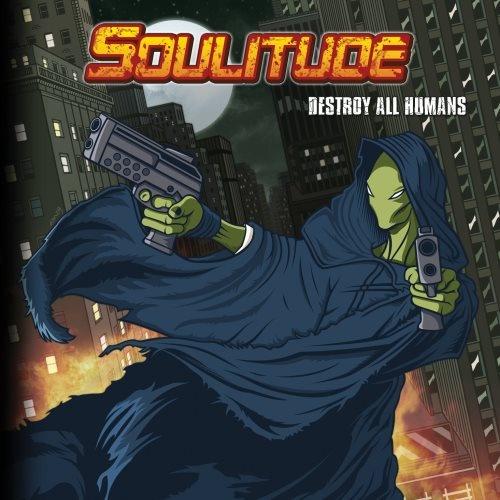 Soulitude - Dеstrоу Аll Нumаns (2008)