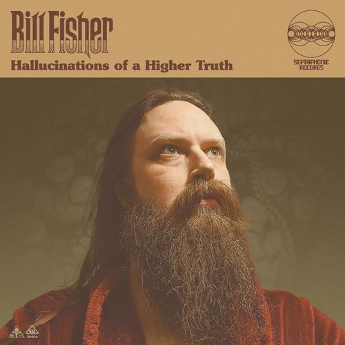 Bill Fisher - Hallucinations of a Higher Truth (2021)