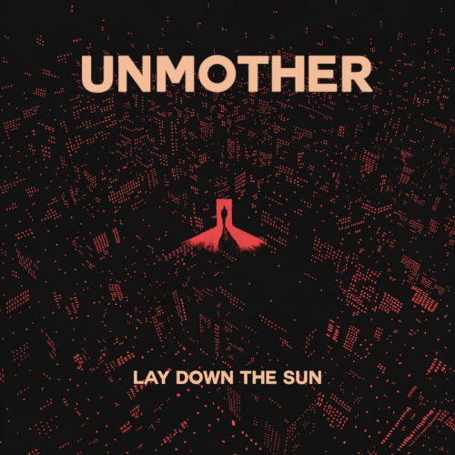 Unmother - Lay Down the Sun (2021)