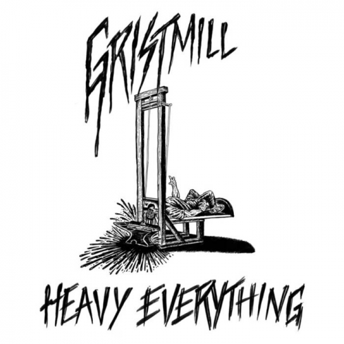 Gristmill - Heavy Everything (2021)