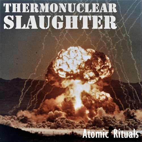 Thermonuclear Slaughter - Atomic Rituals (2021)