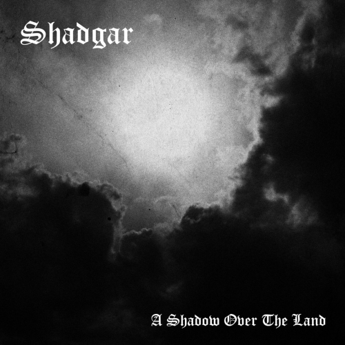 Shadgar - A Shadow over the Land (2021)