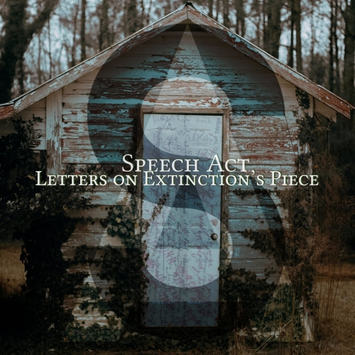 Speech Act - Letters on Extinction's Piece (2021)