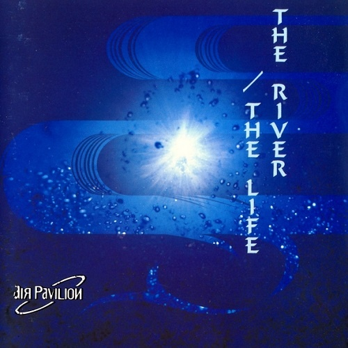 Air Pavilion - The River / The Life (1999)