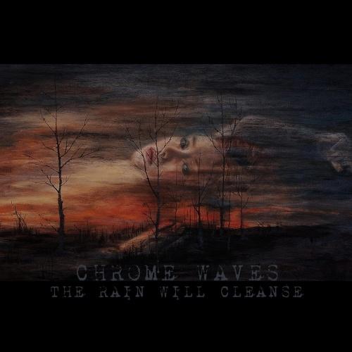 Chrome Waves - The Rain Will Cleanse (2021)