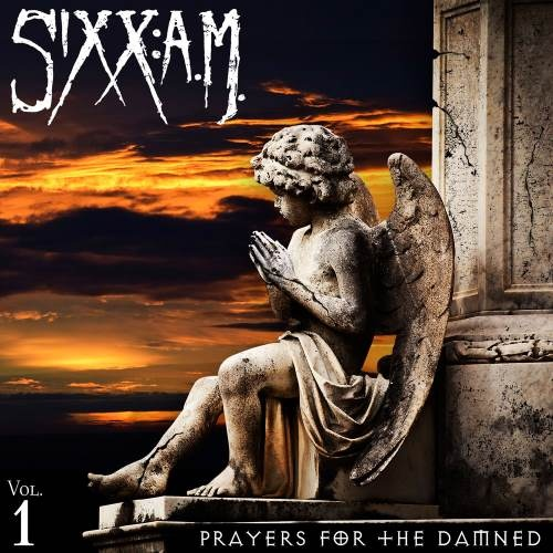 Sixx:A.M. - Рrауеrs Fоr Тhе Dаmnеd [Vоl.1 & Vоl.2] (2016)