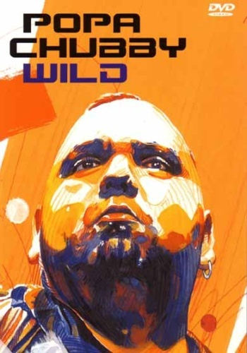 Popa Chubby - Wild Live! (2004)